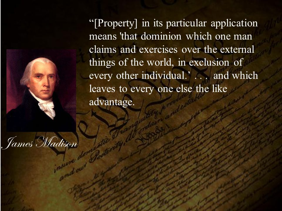 [Property] in its particular application means that dominion which one man claims and exercises over the external things of the world, in exclusion of every other individual.' . . . and which leaves to every one else the like advantage.
